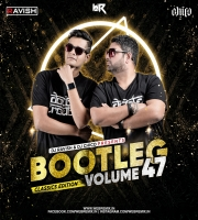 Bootleg Vol. 47 - DJ Ravish & DJ Chico