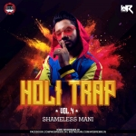 HOLI TRAP VOL.4 - SHAMELESS MANI