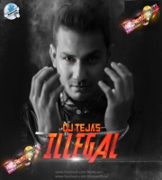 DJ Tejas - Illegal 2019- The