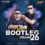 Bootleg Vol. 26 - DJ Ravish & DJ Chico