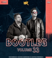 Bootleg Vol. 33 - DJ Ravish & DJ Chico
