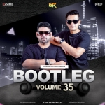 Bootleg Vol. 35 - DJ Ravish & DJ Chico