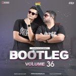 Bootleg Vol. 36 - DJ Ravish & DJ Chico
