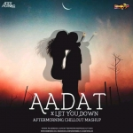 Aadat x Let You Down (Chillout Mashup) - Aftermorning