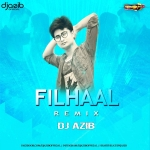 Filhaal Ft B Praak (Remix) - Dj Azib