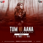 Tum Hi Aana (Duet Version) Remix Ft. Dj U-Two  Dj Rik