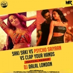 Saki Saki Vs Psycho Saiyaan Vs Clap Your Hands (Festival Mashup) - DJ Dalal London