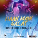 Haan Main Galat (Third Dimension  Dj Akshay Remix)
