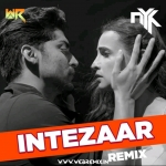 Intezaar ft. Arijit Singh (Remix) - DJ NYK ft. Sahil Khan
