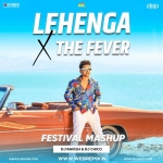 Lehanga X The Fever (DJ Ravish  DJ Chico Festival Mashup)