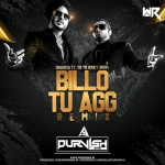 Billo Tu Aag (Singhsta Ft. YoYo Honey Singh) Remix - DJ Purvish