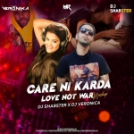 Care Ni Karda X Love Not War (Mashup) - Dj Shabster X Dj Veronika