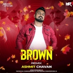 Brown Munde (Remix) - Ashmit Chavan