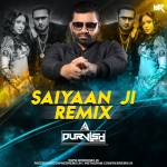 Yo Yo Honey Singh - Saiyaan Ji - DJ PURVISH - Remix