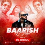 Baarish Ki Jaye (Remix) Dj Anshul  B Praak Ft
