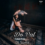 Do Pal (Future Bass) DJ Sumit (Official Remixes)