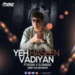 Yeh Haseen Vadiyan (Deep House  Remix) Ft.Rush X Dj Raesz